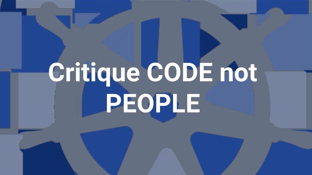 Critique CODE not PEOPLE