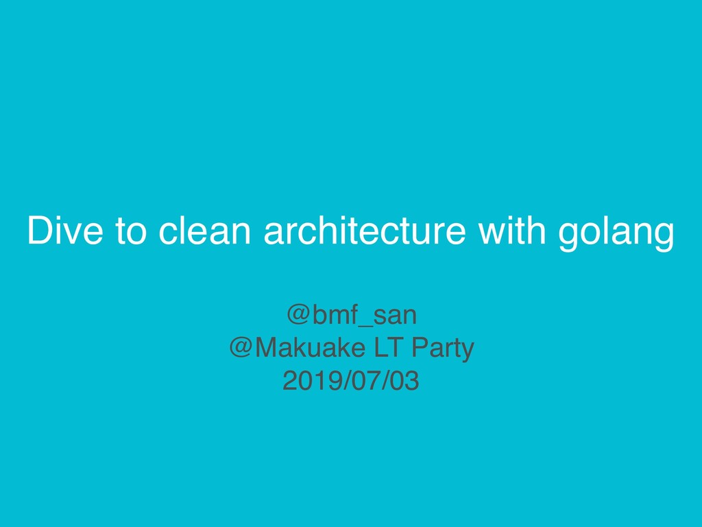 Dive to clean architecture with golang @bmf_san...