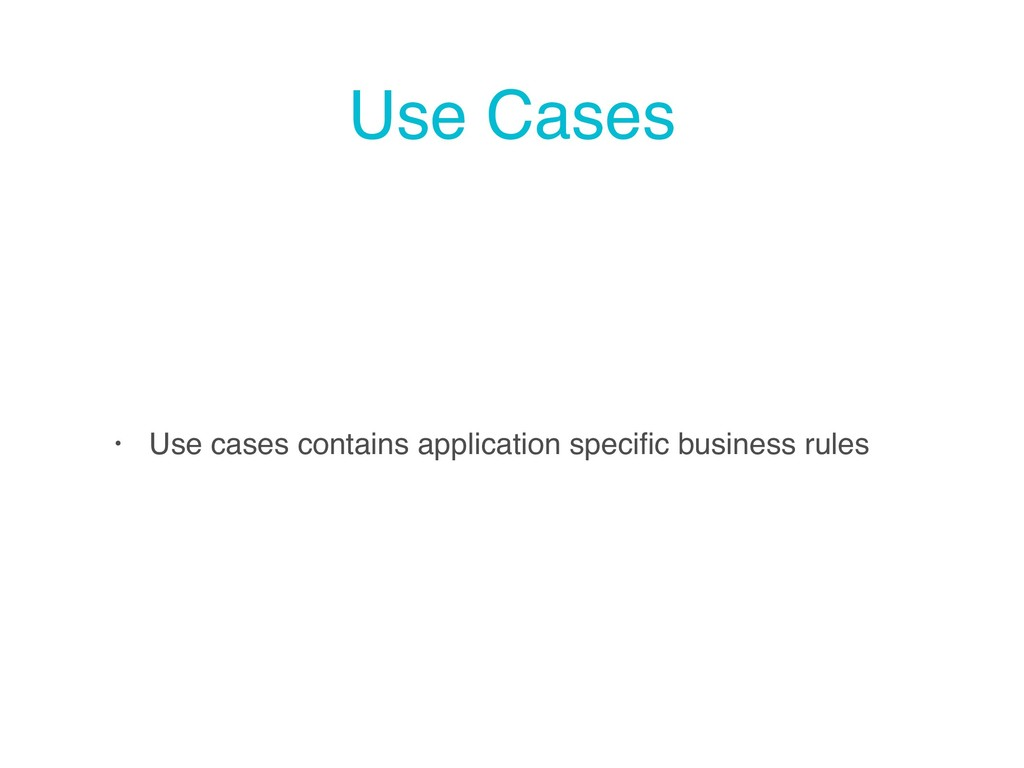 Use Cases • Use cases contains application spec...