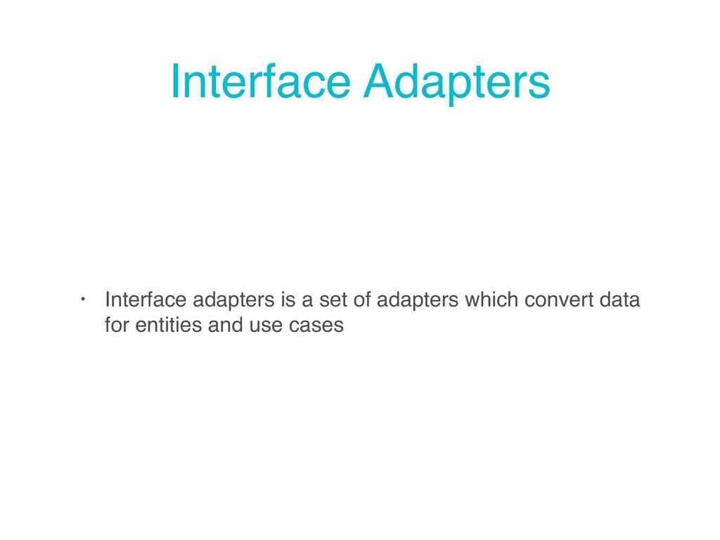 Interface Adapters • Interface adapters is a se...