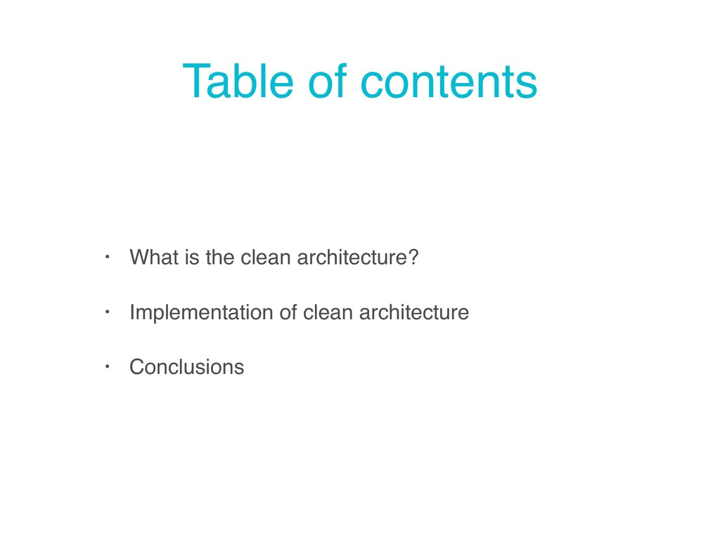 Table of contents • What is the clean architect...