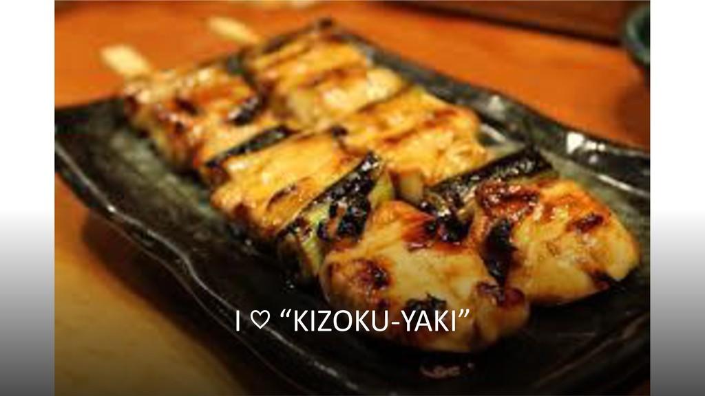 "I ♡ ""KIZOKU-YAKI"""