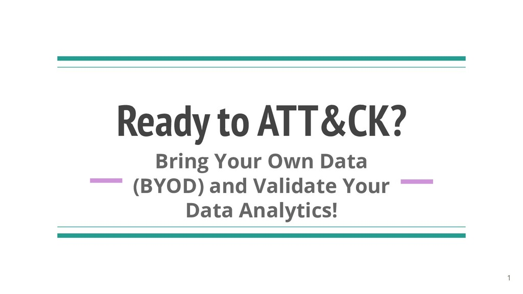 Ready to ATT&CK? Bring Your Own Data (BYOD) and...