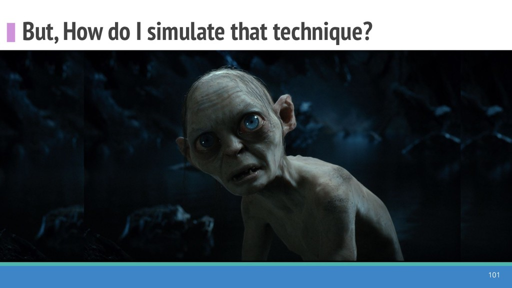 But, How do I simulate that technique? 101