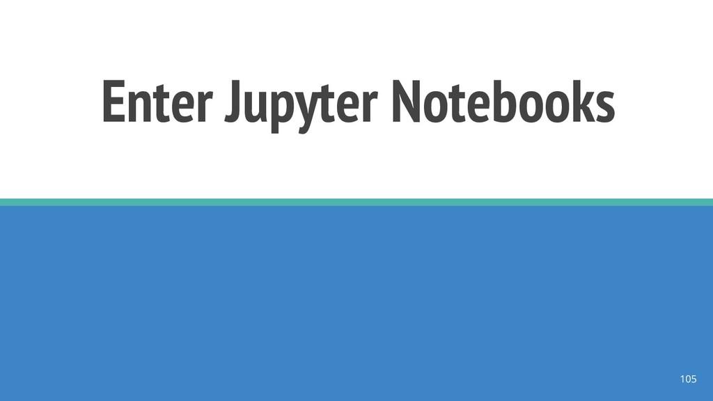 Enter Jupyter Notebooks 105