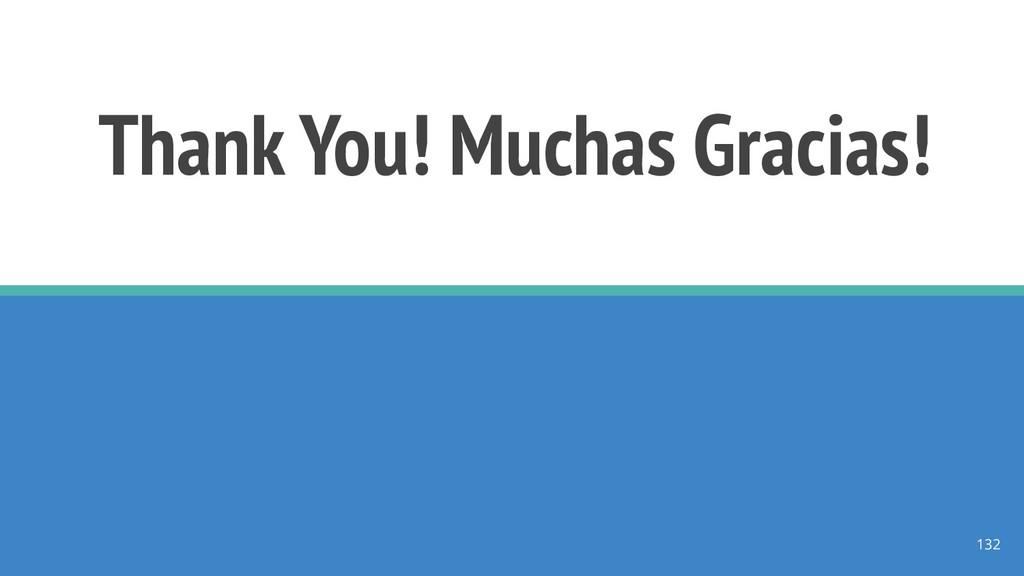 Thank You! Muchas Gracias! 132