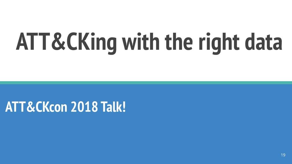 ATT&CKing with the right data ATT&CKcon 2018 Ta...