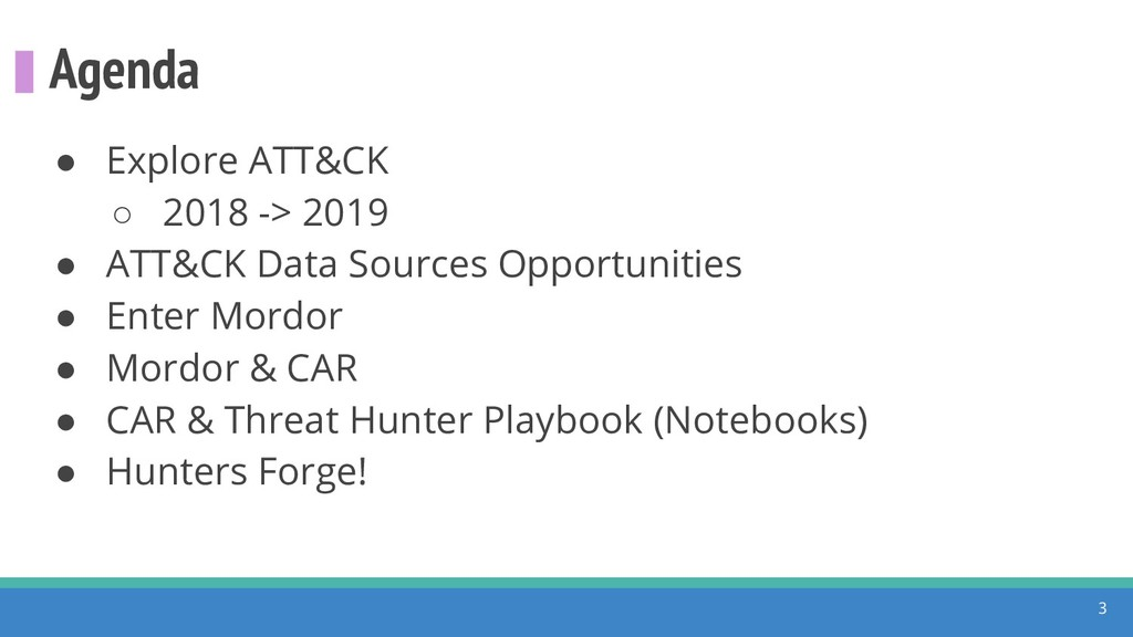 Agenda ● Explore ATT&CK ○ 2018 -> 2019 ● ATT&CK...