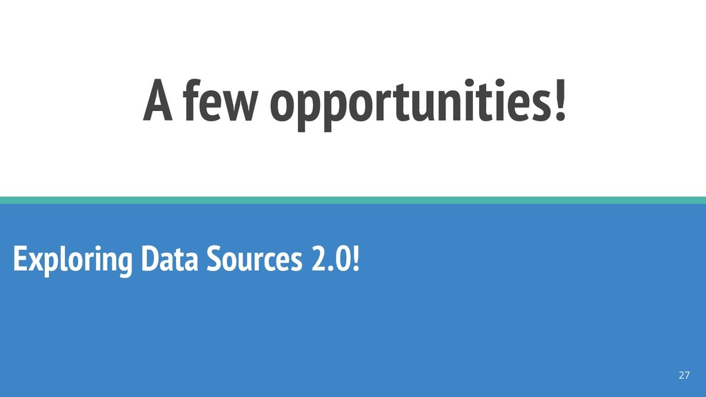 A few opportunities! Exploring Data Sources 2.0...