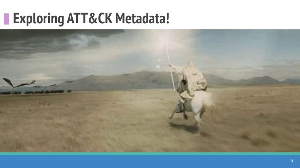 Exploring ATT&CK Metadata! 5