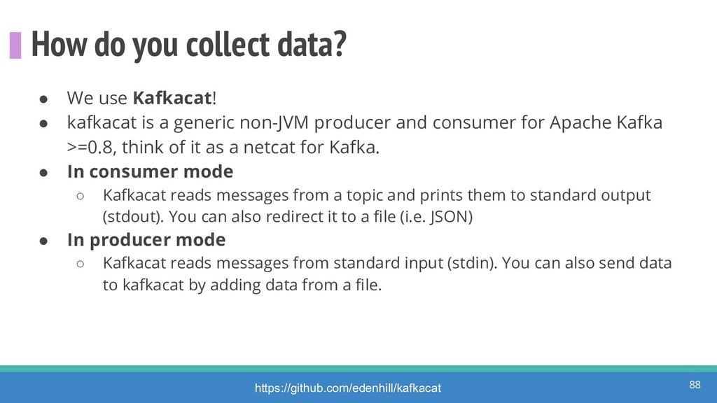 How do you collect data? ● We use Kafkacat! ● k...