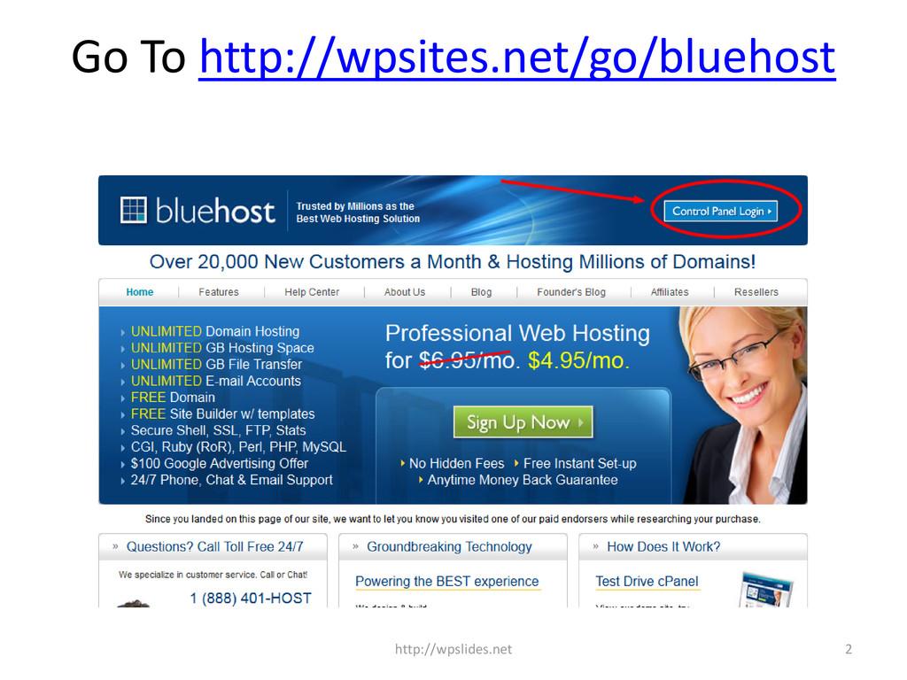 Go To http://wpsites.net/go/bluehost 2 http://w...