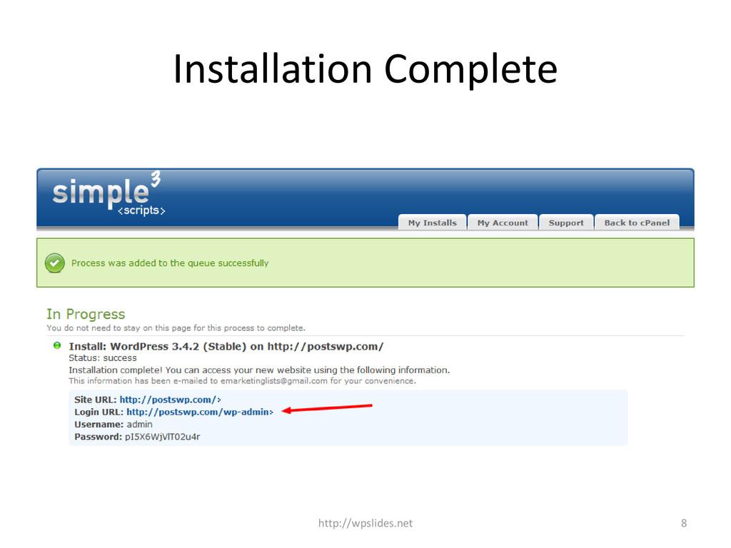 Installation Complete 8 http://wpslides.net