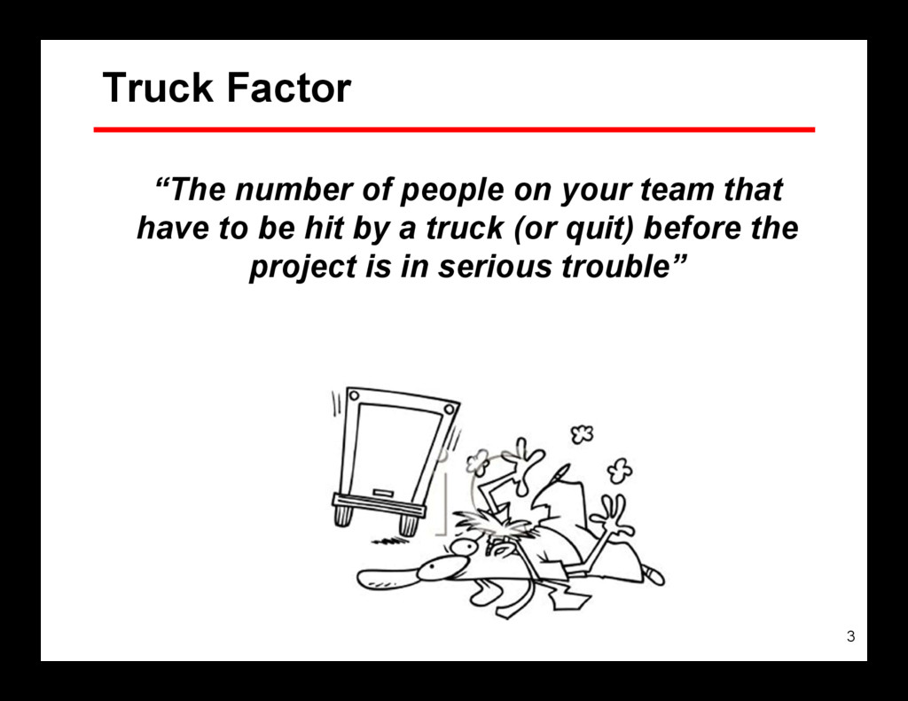 "3 Truck Factor ""The number of people on your te..."