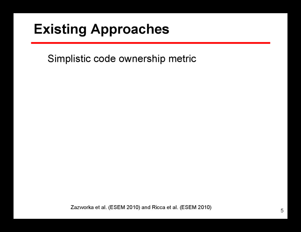 5 Existing Approaches Simplistic code ownership...