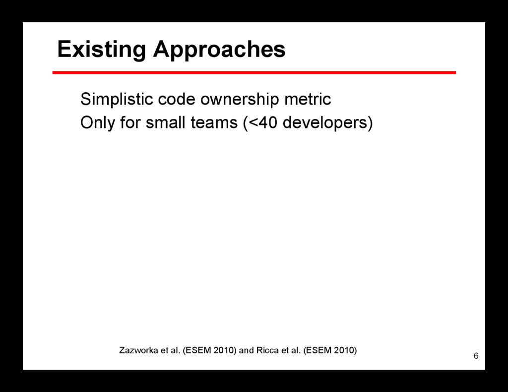 6 Existing Approaches Simplistic code ownership...