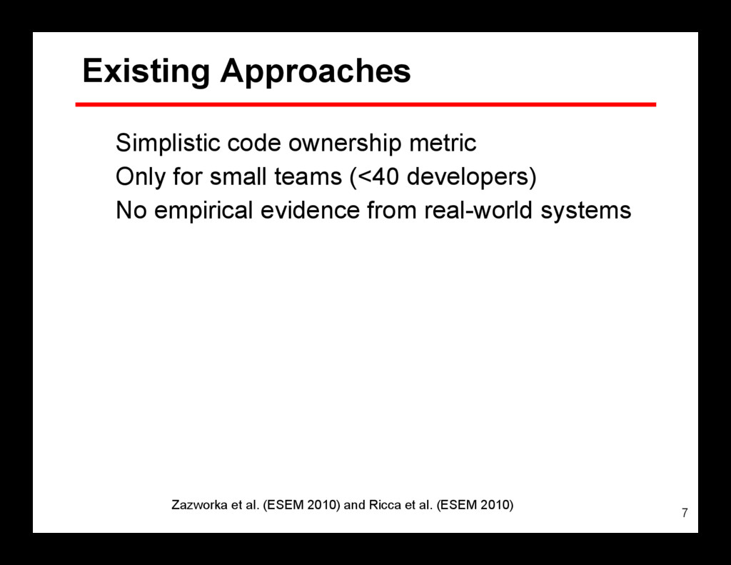 7 Existing Approaches Simplistic code ownership...
