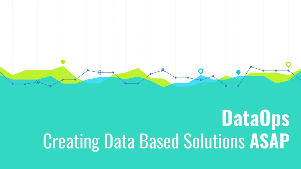 DataOps Creating Data Based Solutions ASAP