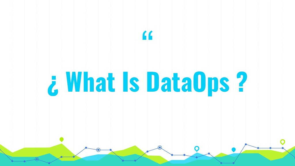 """ ¿ What Is DataOps ?"