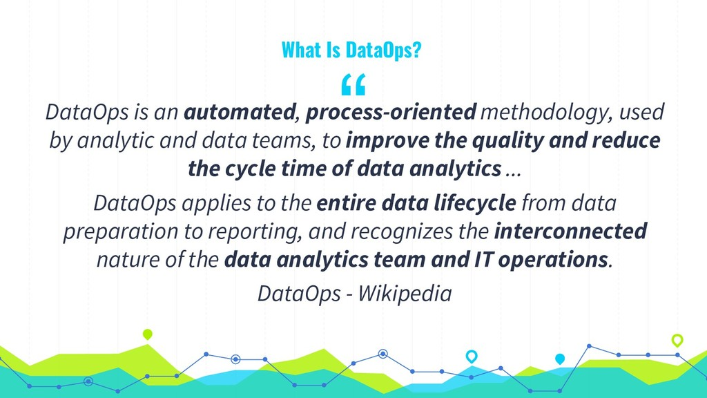 """ What Is DataOps? DataOps is an automated, pro..."