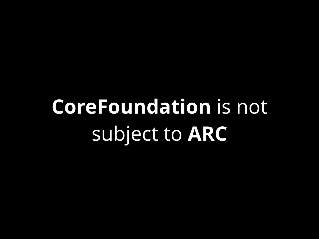 CoreFoundation is not subject to ARC