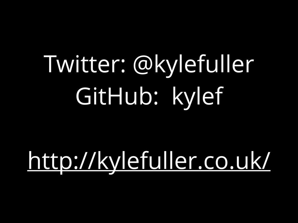 Twitter: @kylefuller GitHub: kylef ! http://kyl...