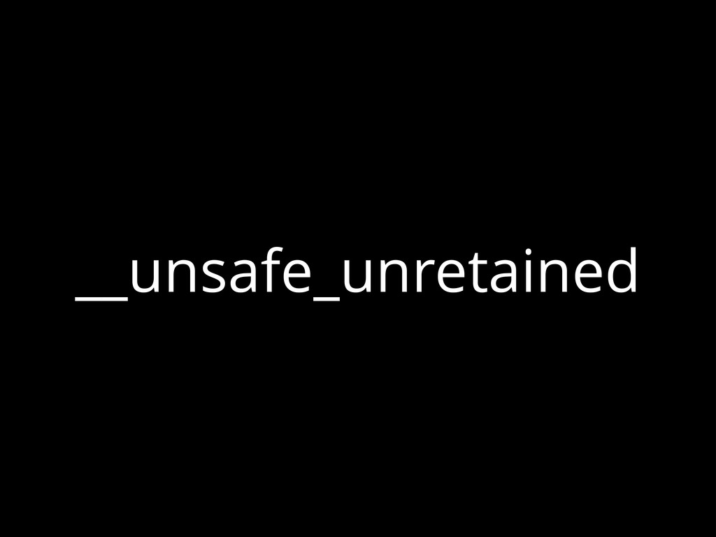 __unsafe_unretained