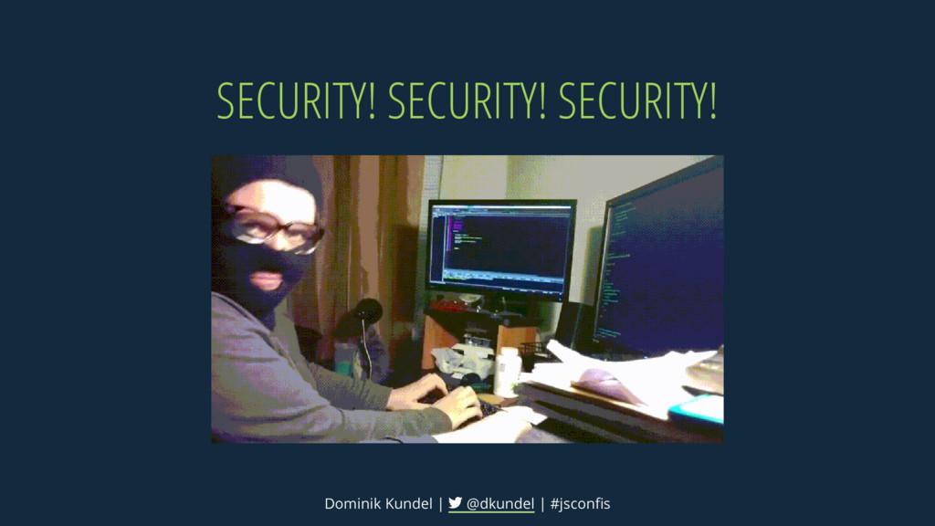 SECURITY! SECURITY! SECURITY! Dominik Kundel | ...