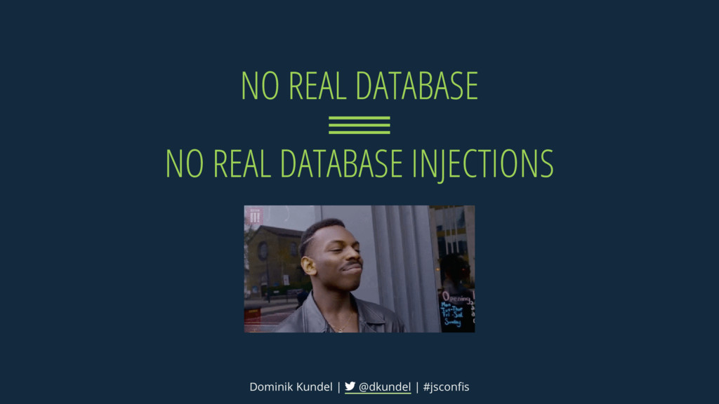 NO REAL DATABASE NO REAL DATABASE INJECTIONS Do...