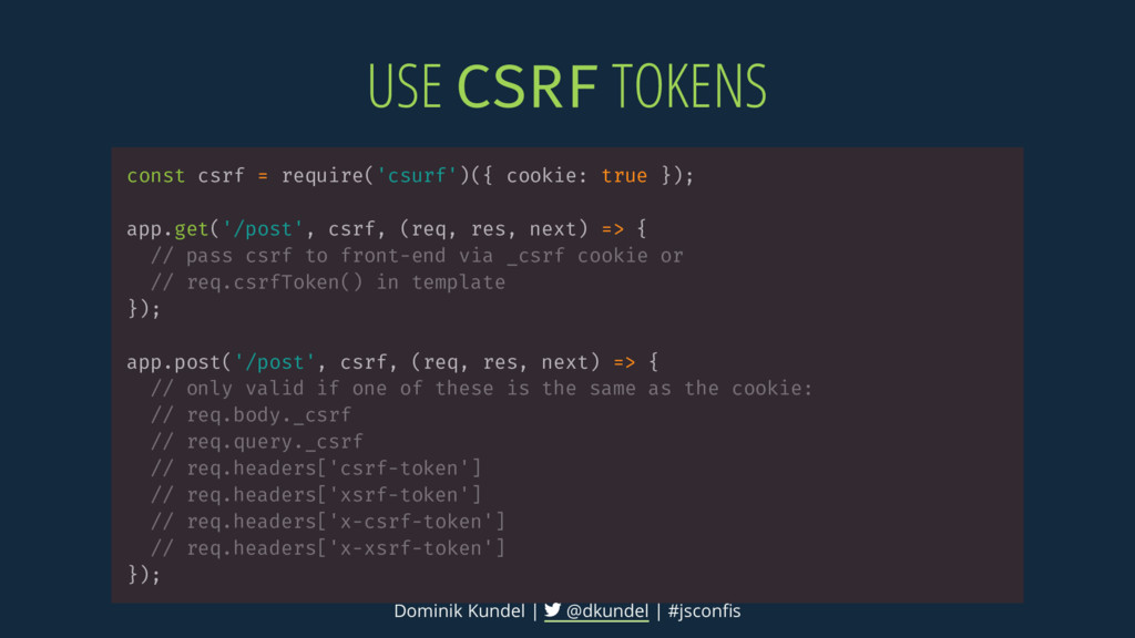 USE CSRF TOKENS const csrf = require('csurf')({...
