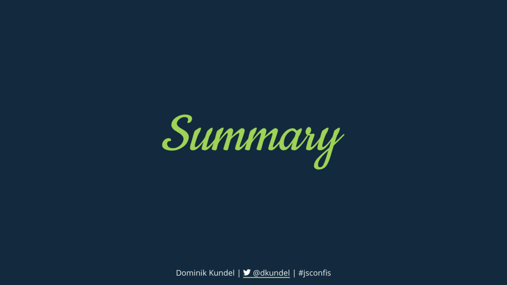 Summary Dominik Kundel | @dkundel | #jsconfis