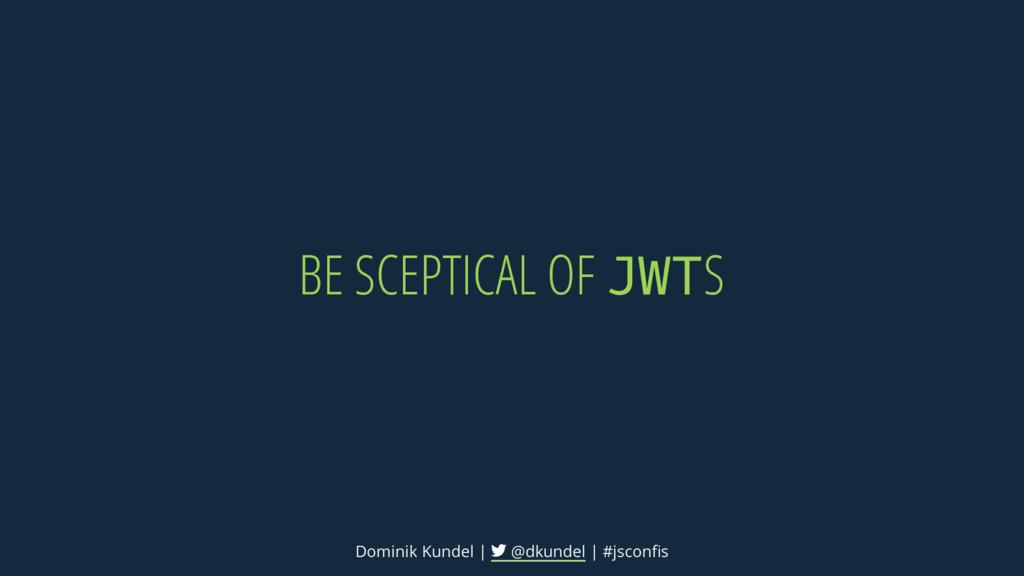 BE SCEPTICAL OF JWTS Dominik Kundel | @dkundel ...