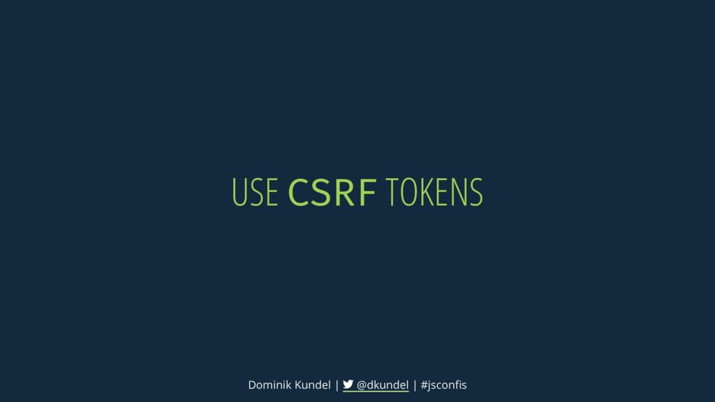USE CSRF TOKENS Dominik Kundel | @dkundel | #js...