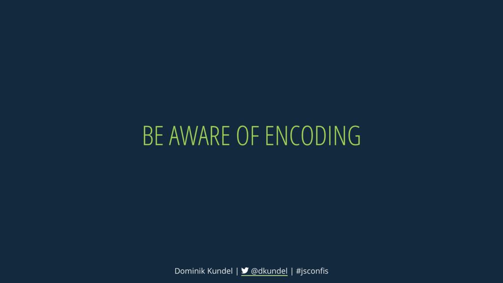 BE AWARE OF ENCODING Dominik Kundel | @dkundel ...