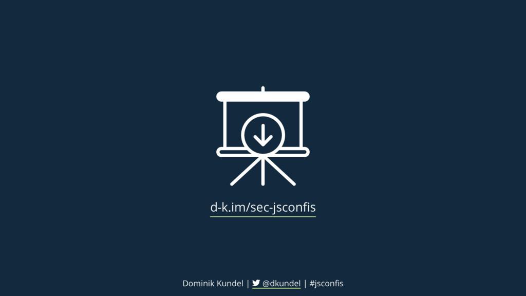 d-k.im/sec-jsconfis Dominik Kundel | @dkundel | ...
