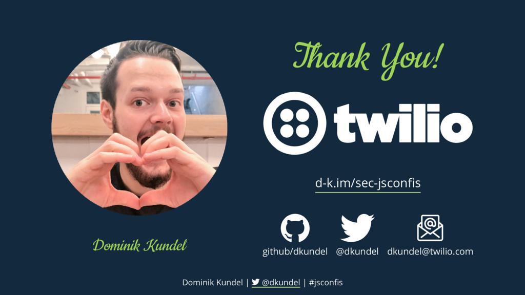 Dominik Kundel Thank You! d-k.im/sec-jsconfis gi...