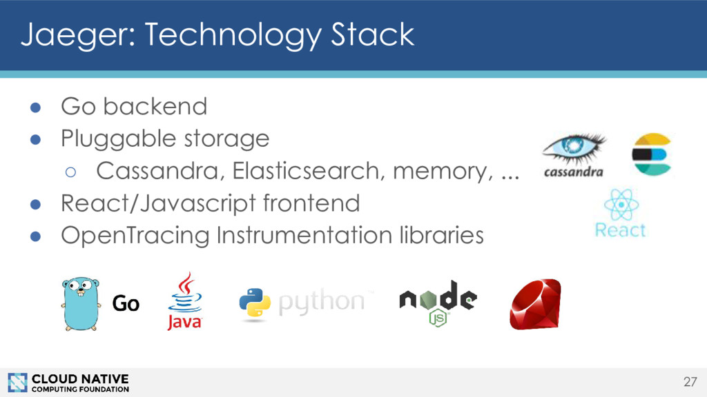 Jaeger: Technology Stack ● Go backend ● Pluggab...