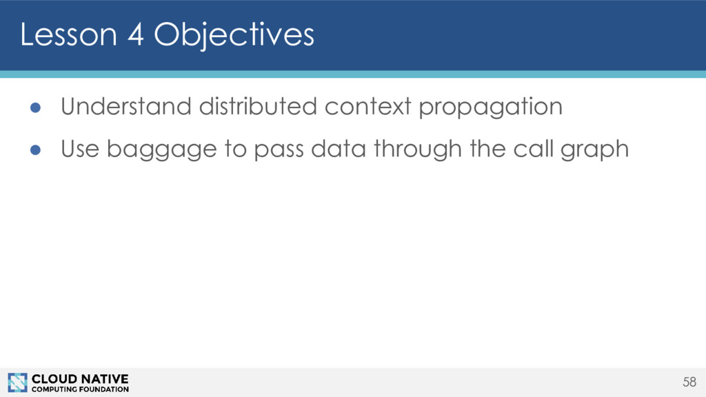 ● Understand distributed context propagation ● ...