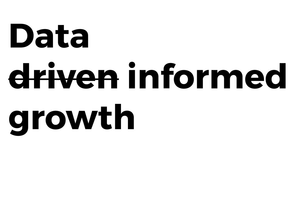 Data driven informed growth