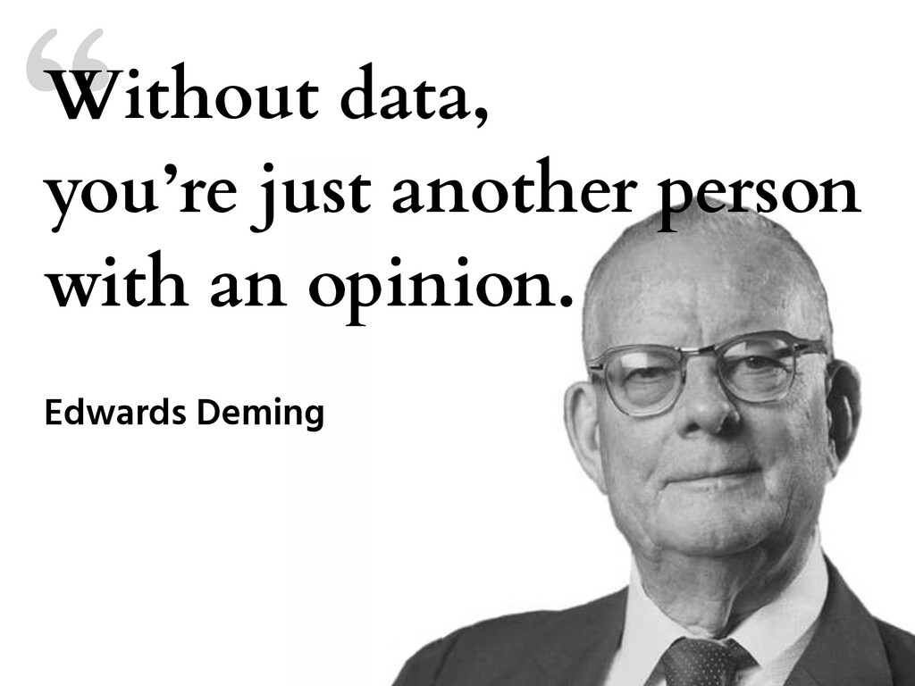 """"""" Without data, you're just another person with..."""