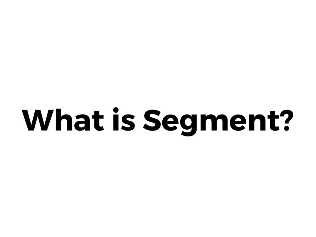 What is Segment?