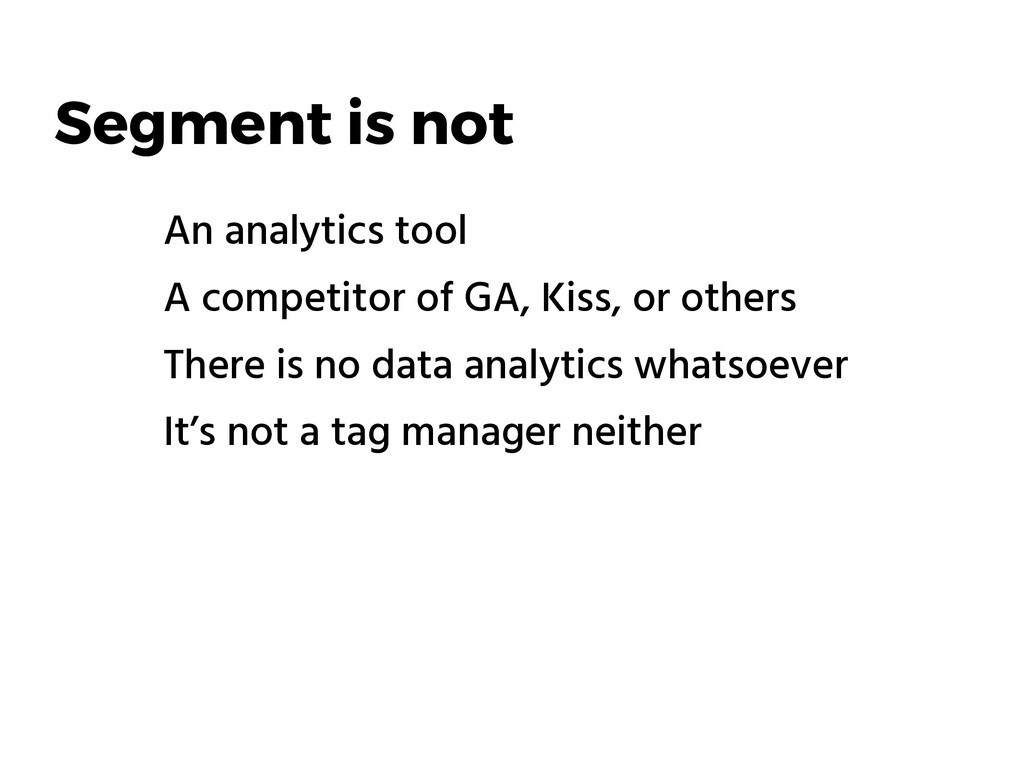 Segment is not An analytics tool A competitor ...