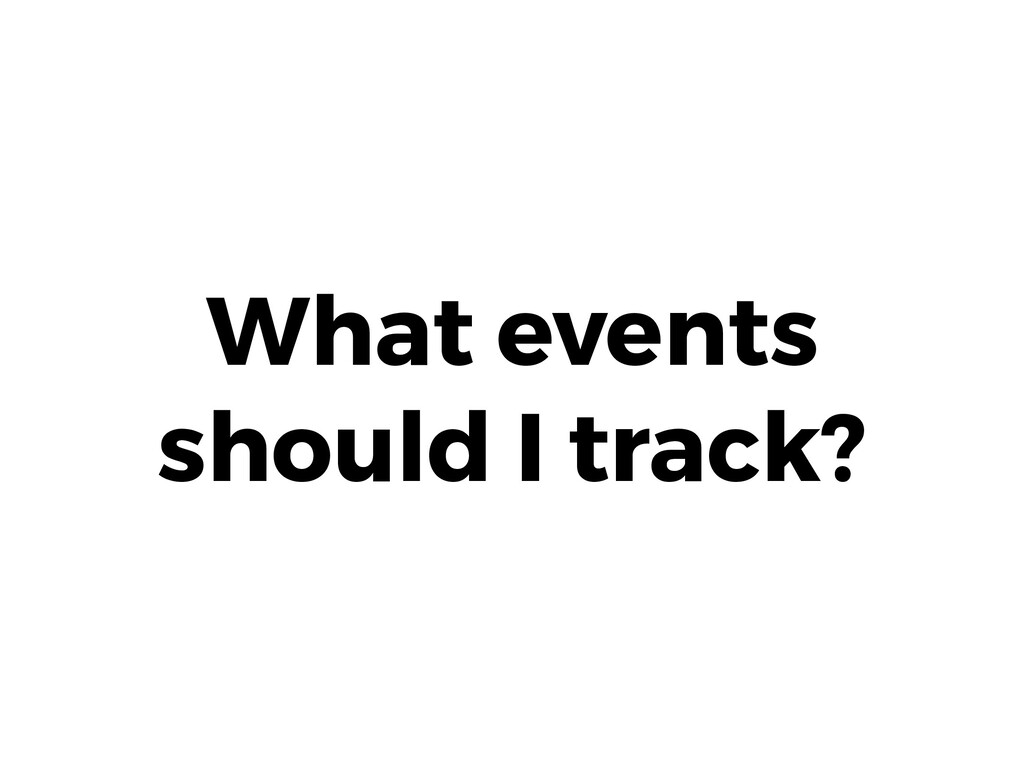 What events should I track?