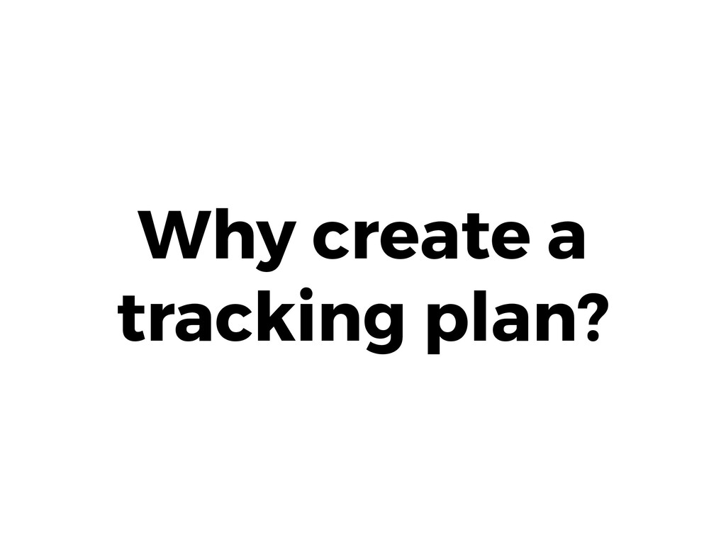Why create a tracking plan?