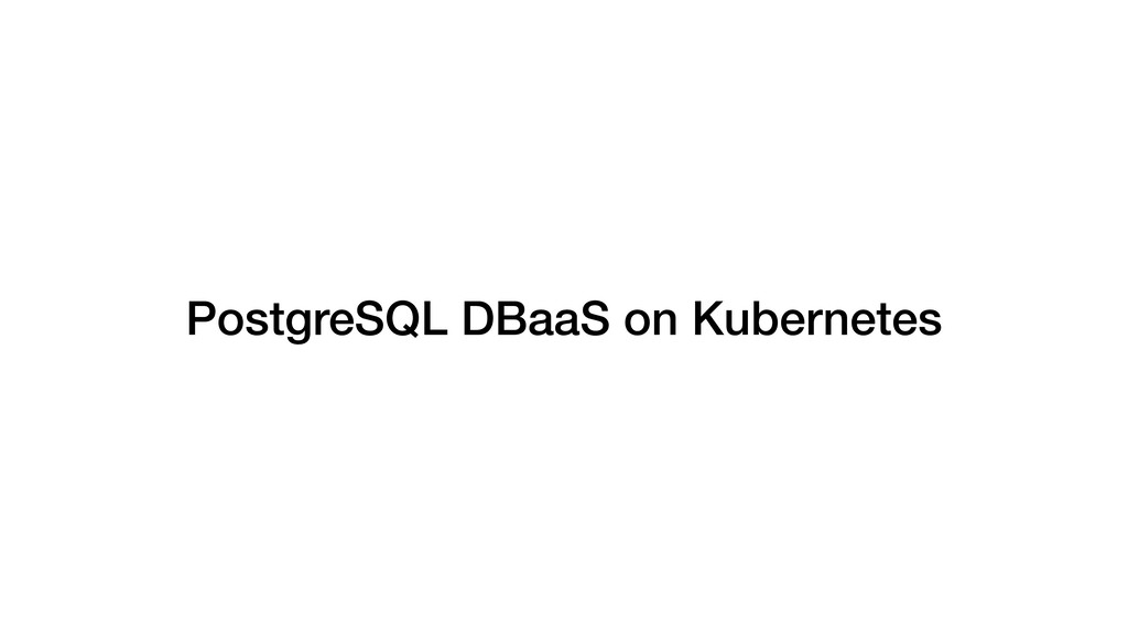 PostgreSQL DBaaS on Kubernetes