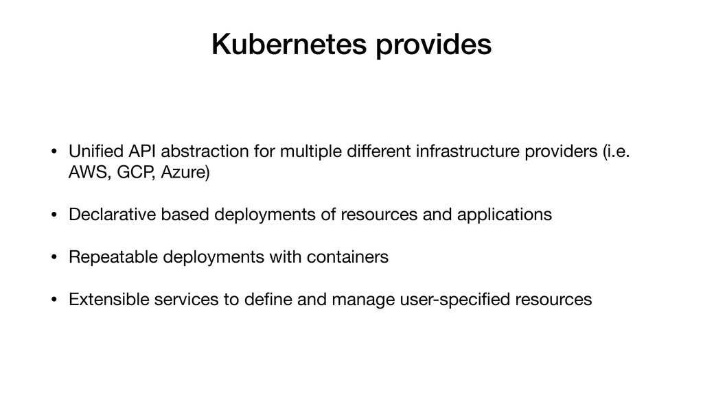 Kubernetes provides • Unified API abstraction fo...