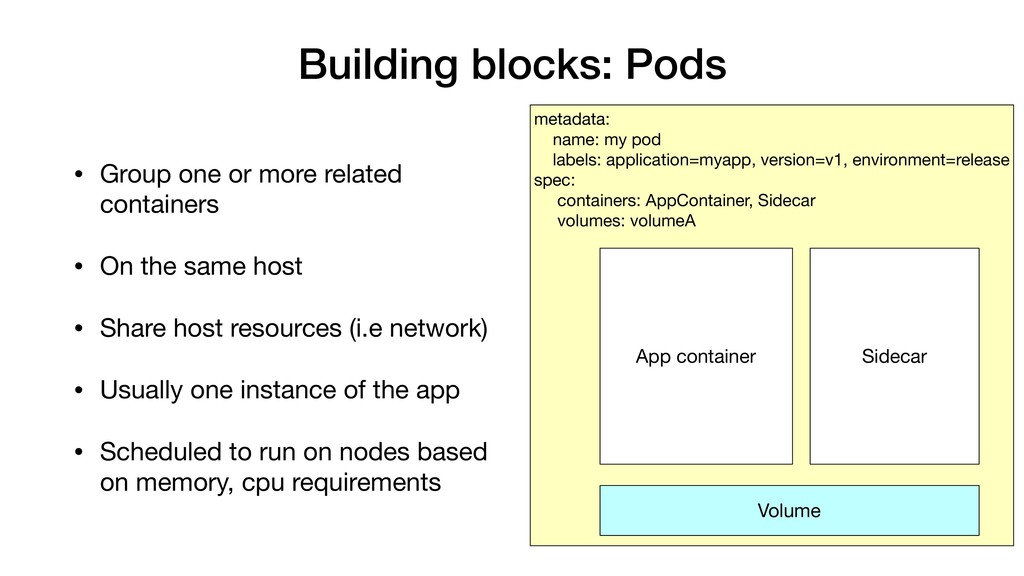 Building blocks: Pods • Group one or more relat...