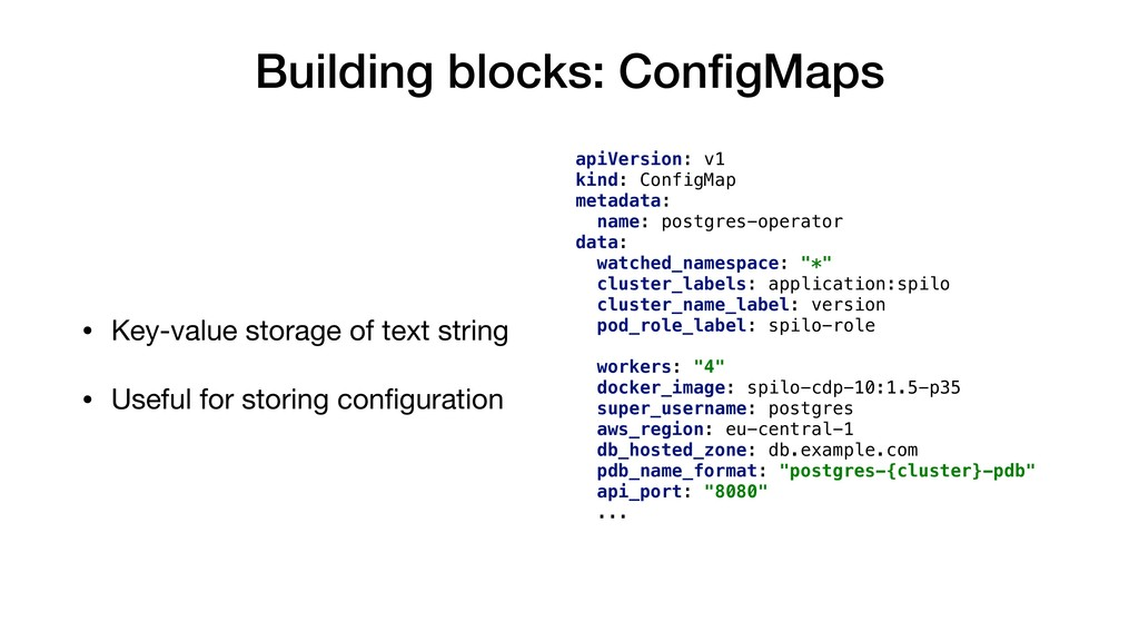 Building blocks: ConfigMaps • Key-value storage ...