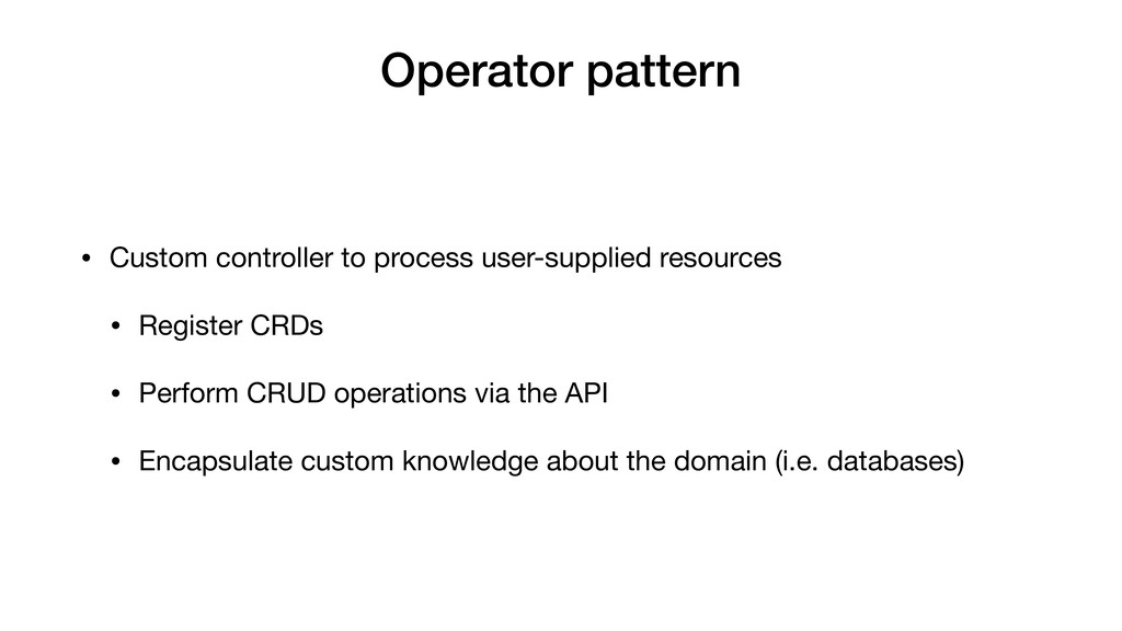 Operator pattern • Custom controller to process...