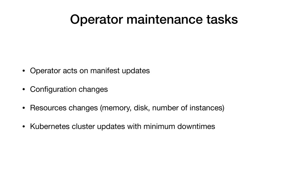Operator maintenance tasks • Operator acts on m...